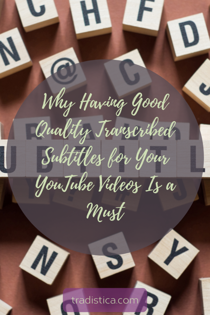 Why Having Good Qulity Transcribed Subtitles for Your YouTube Videos Is a Must